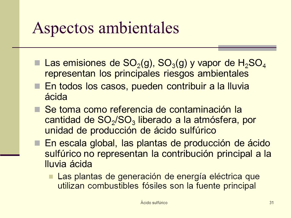 Aspectos ambientales Las emisiones de SO2(g), SO3(g) y vapor de H2SO4 representan los principales riesgos ambientales.