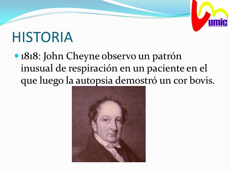 HISTORIA 1818: John Cheyne observo un patrón inusual de respiración en un paciente en el que luego la autopsia demostró un cor bovis.