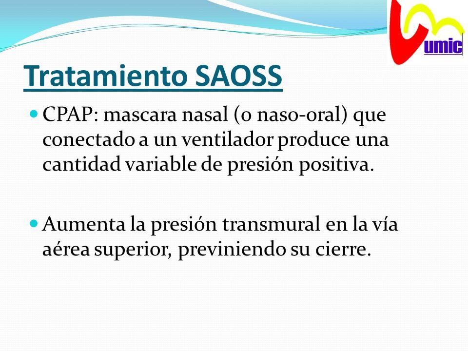 Tratamiento SAOSS CPAP: mascara nasal (o naso-oral) que conectado a un ventilador produce una cantidad variable de presión positiva.