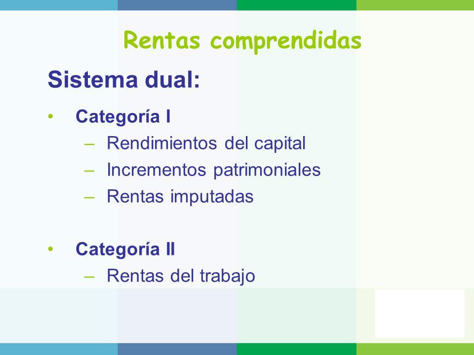 Rentas comprendidas Sistema dual: Categoría I Rendimientos del capital