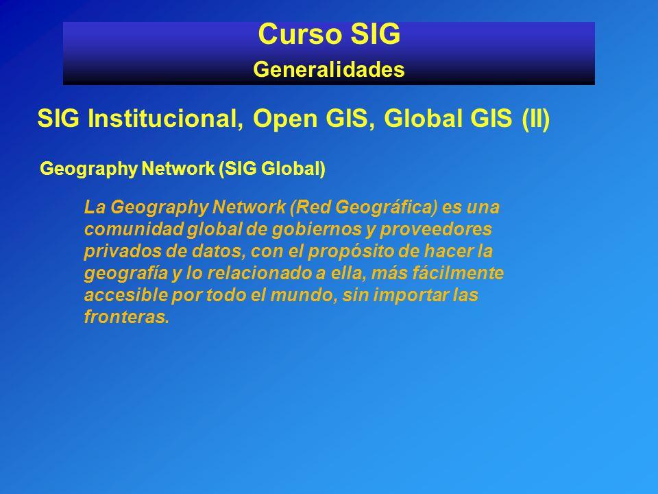 Curso SIG SIG Institucional, Open GIS, Global GIS (II) Generalidades