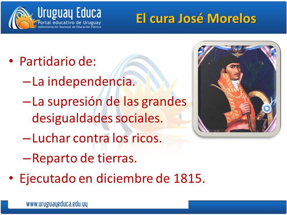 El cura José Morelos Partidario de: La independencia.