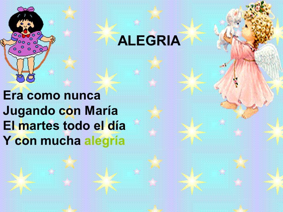 ALEGRIA Era como nunca Jugando con María El martes todo el día