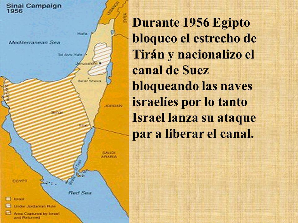 Durante 1956 Egipto bloqueo el estrecho de Tirán y nacionalizo el canal de Suez bloqueando las naves israelíes por lo tanto Israel lanza su ataque par a liberar el canal.