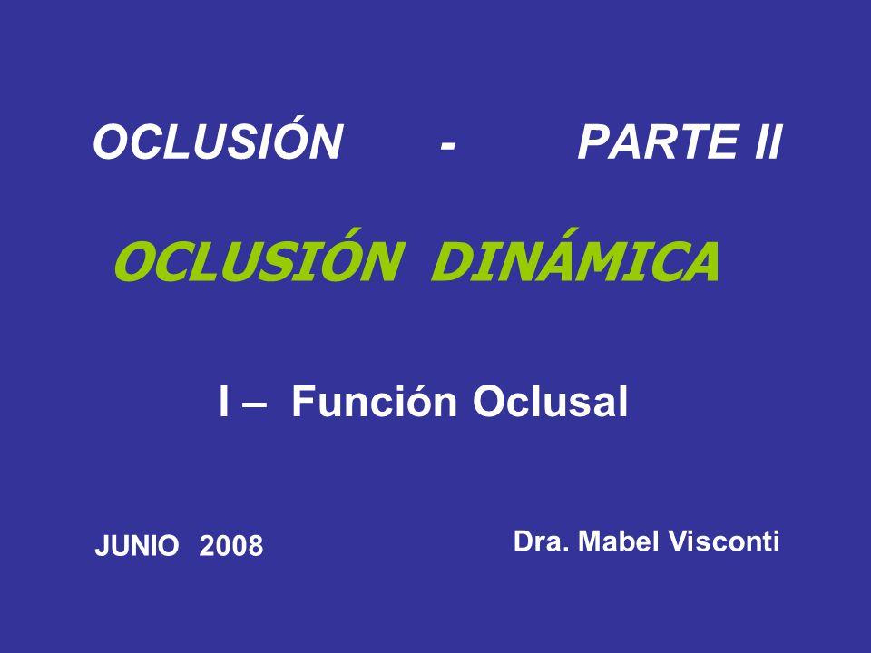 OCLUSIÓN DINÁMICA OCLUSIÓN - PARTE II I – Función Oclusal