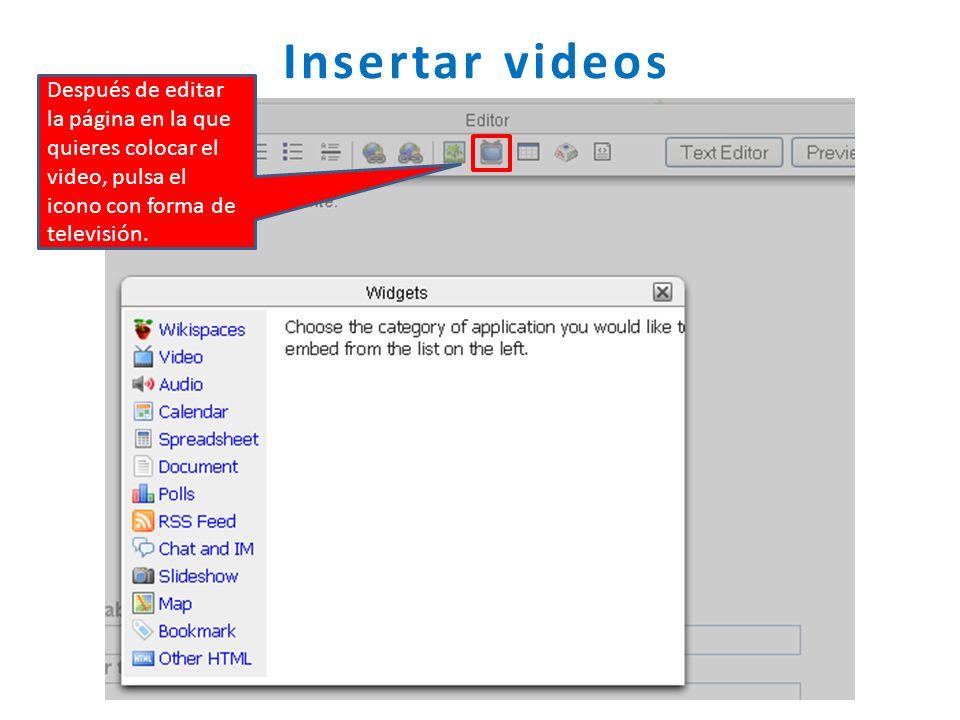 Insertar videos Después de editar la página en la que quieres colocar el video, pulsa el icono con forma de televisión.