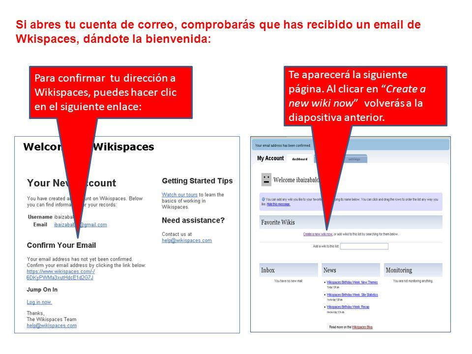 Si abres tu cuenta de correo, comprobarás que has recibido un email de Wkispaces, dándote la bienvenida: