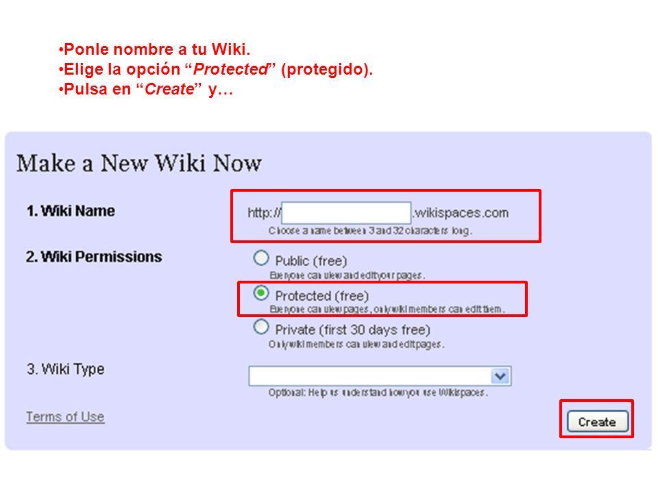 Ponle nombre a tu Wiki. Elige la opción Protected (protegido). Pulsa en Create y…