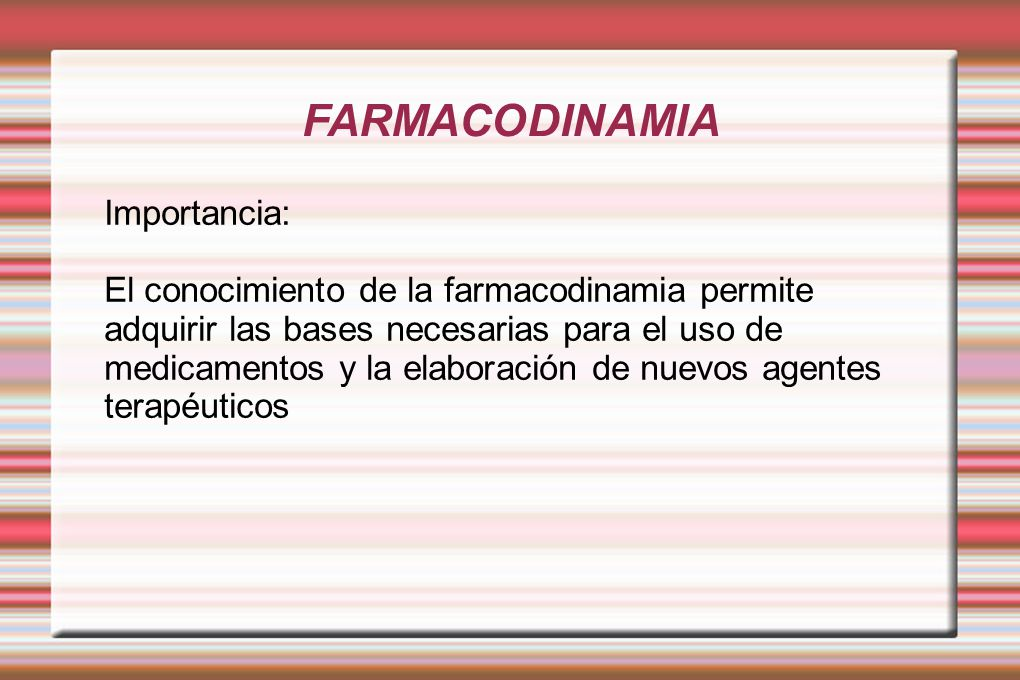 FARMACODINAMIA Importancia: