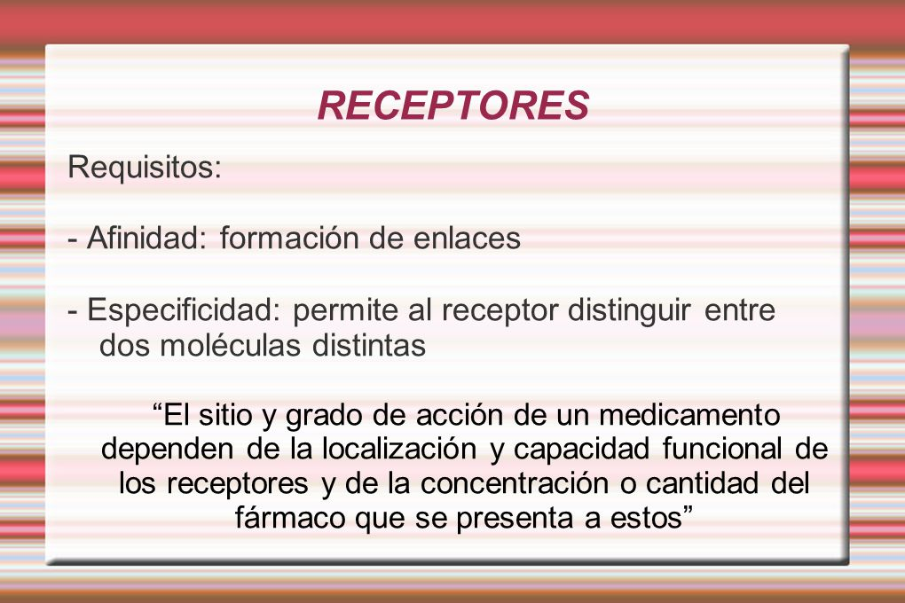 RECEPTORES Requisitos: - Afinidad: formación de enlaces