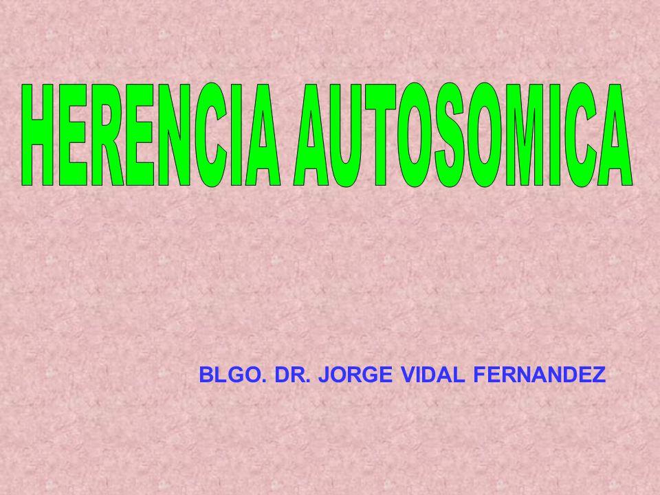 HERENCIA AUTOSOMICA BLGO. DR. JORGE VIDAL FERNANDEZ