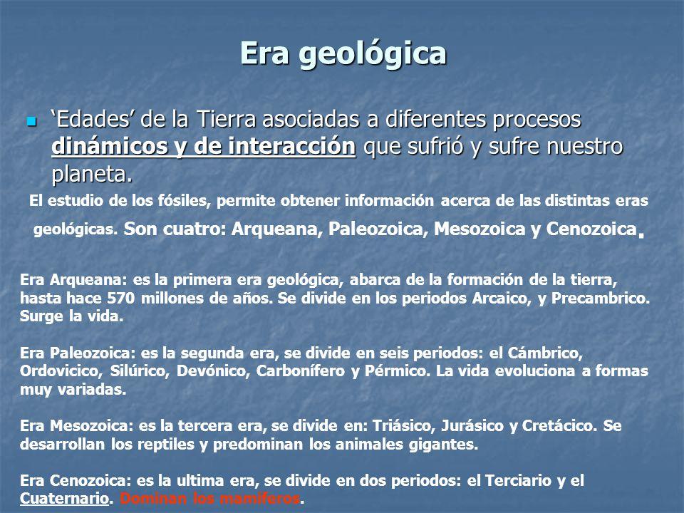 Era geológica 'Edades' de la Tierra asociadas a diferentes procesos dinámicos y de interacción que sufrió y sufre nuestro planeta.