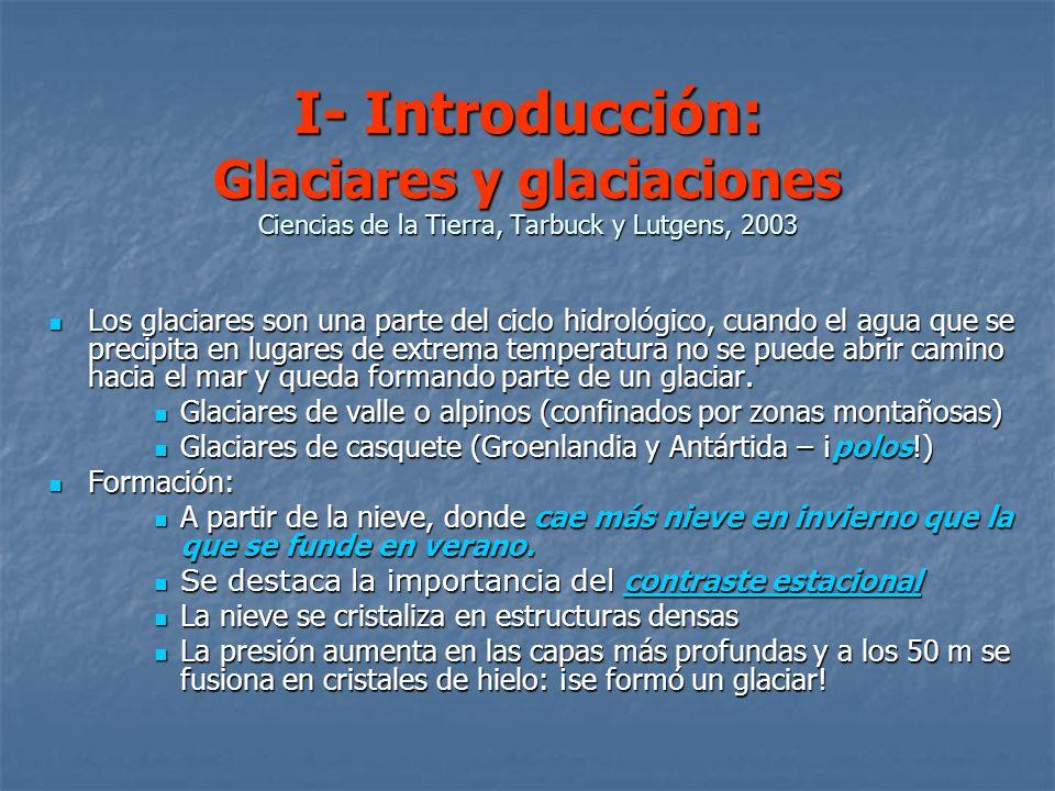 I- Introducción: Glaciares y glaciaciones Ciencias de la Tierra, Tarbuck y Lutgens, 2003