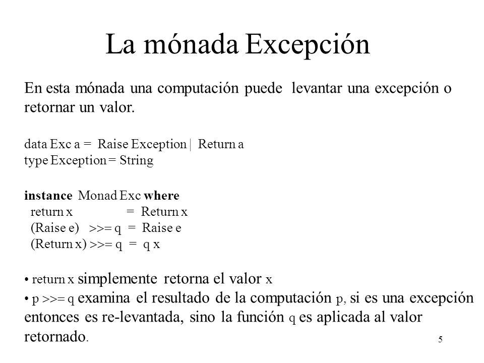 La mónada Excepción En esta mónada una computación puede levantar una excepción o retornar un valor.