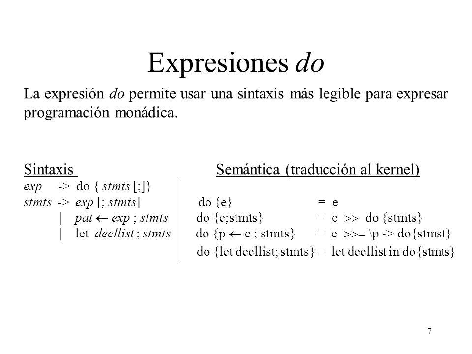 Expresiones do La expresión do permite usar una sintaxis más legible para expresar programación monádica.