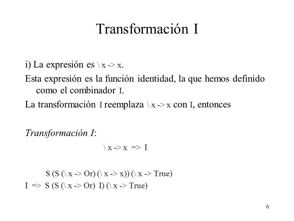Transformación I i) La expresión es \ x -> x.