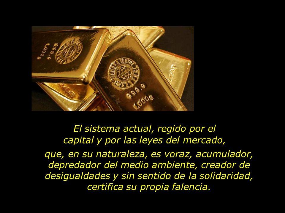 El sistema actual, regido por el capital y por las leyes del mercado,