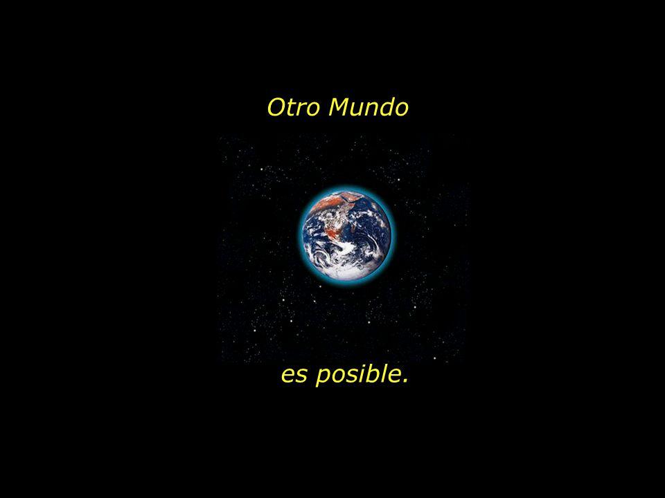 Otro Mundo es posible.