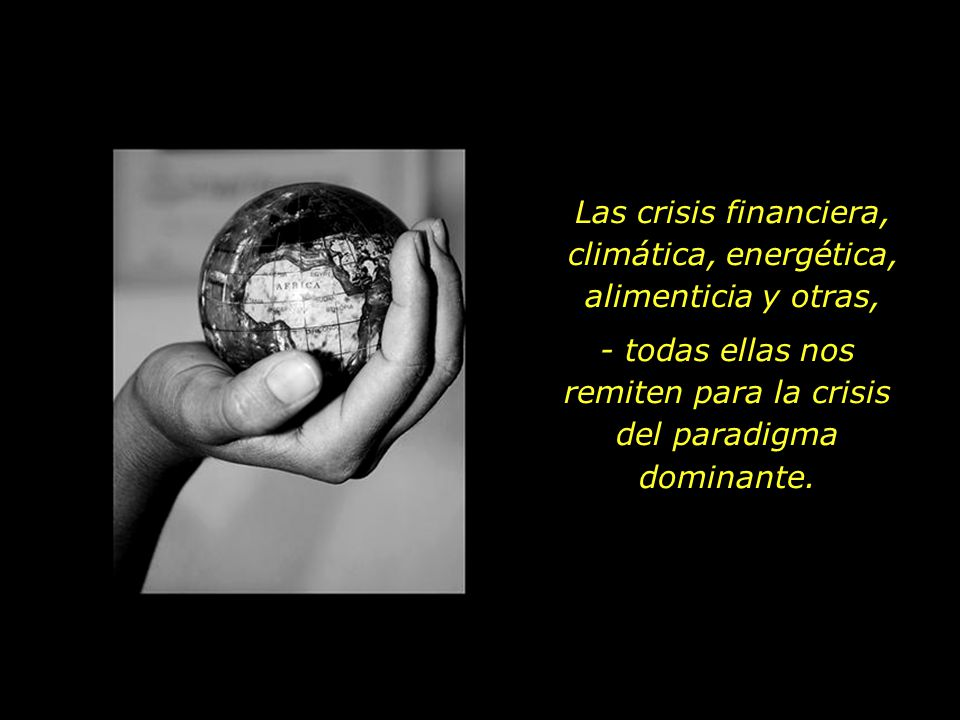 Las crisis financiera, climática, energética, alimenticia y otras,