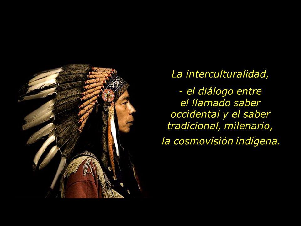 la cosmovisión indígena. La interculturalidad, - el diálogo entre