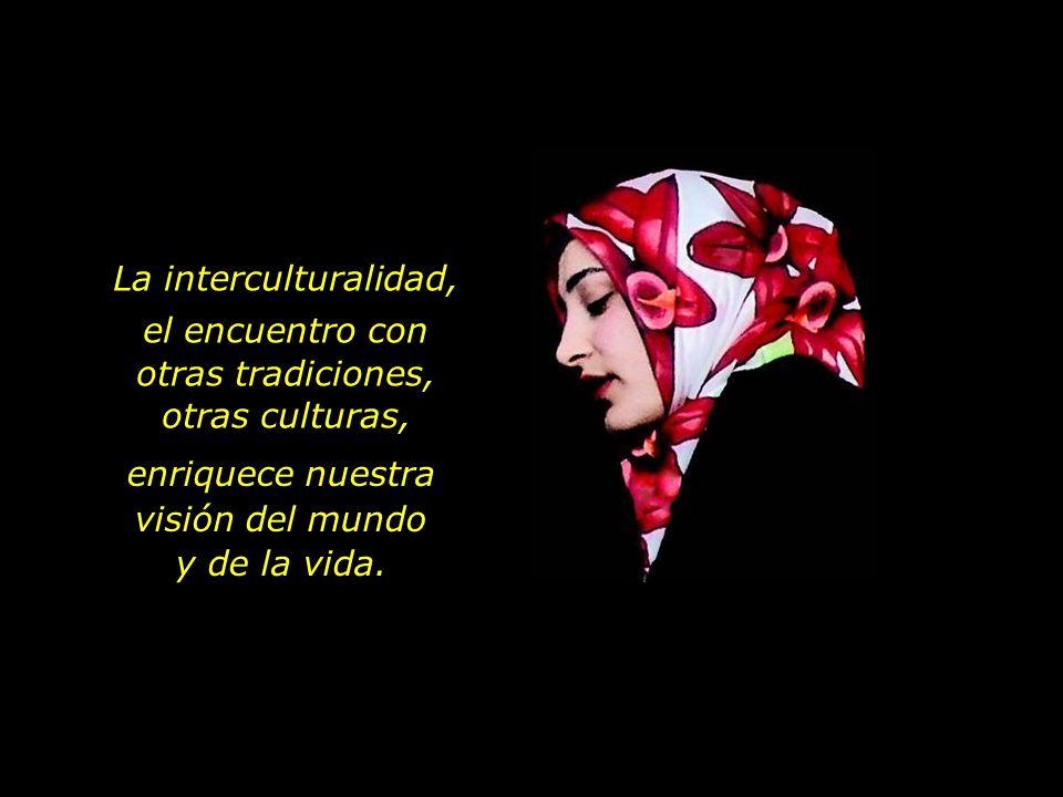 el encuentro con otras tradiciones, otras culturas,