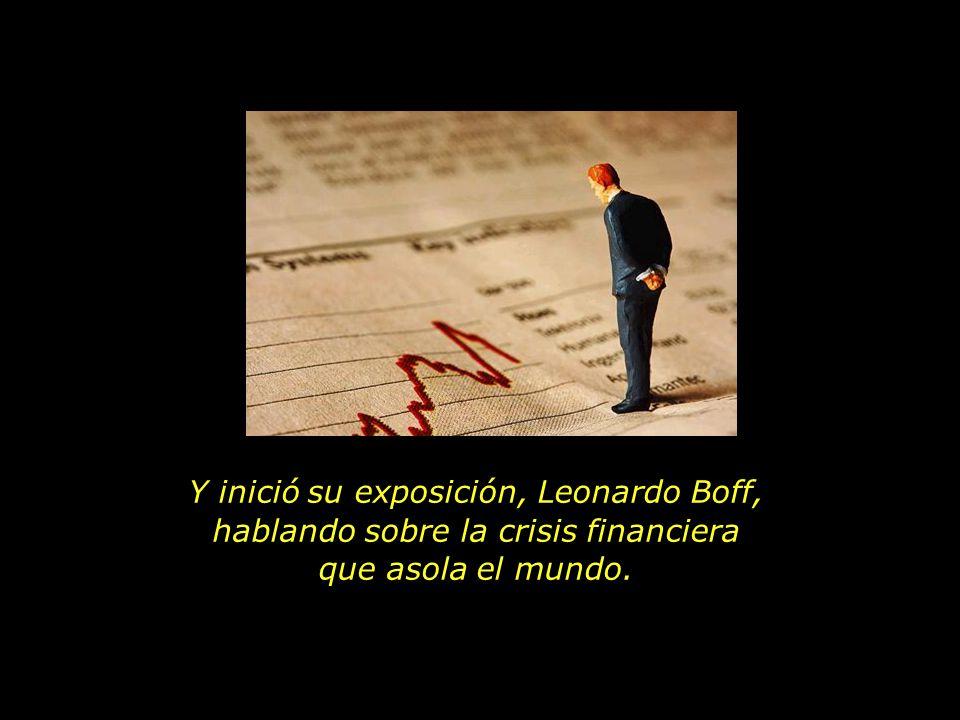 Y inició su exposición, Leonardo Boff, hablando sobre la crisis financiera