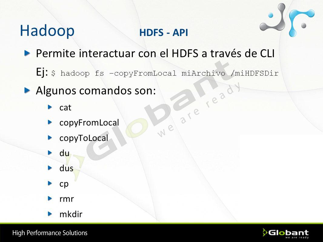 Hadoop Permite interactuar con el HDFS a través de CLI
