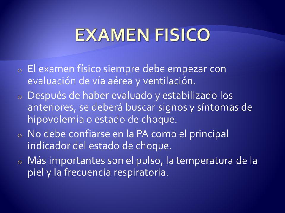 EXAMEN FISICO El examen físico siempre debe empezar con evaluación de vía aérea y ventilación.