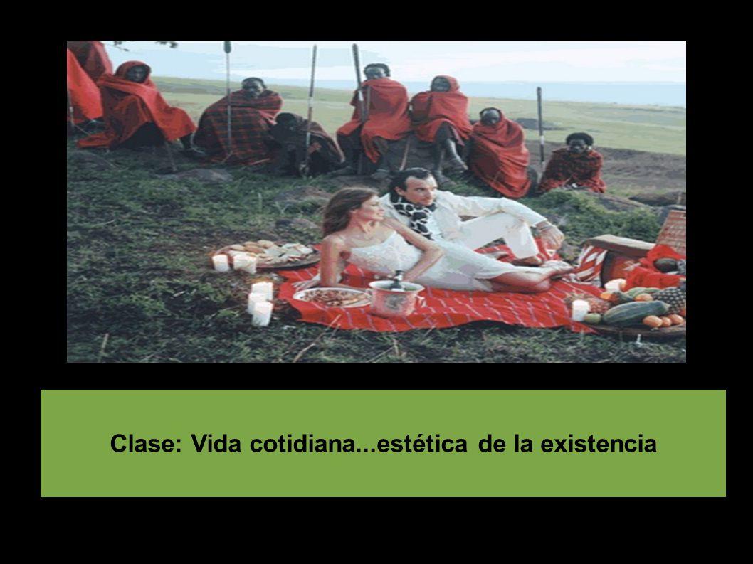Clase: Vida cotidiana...estética de la existencia