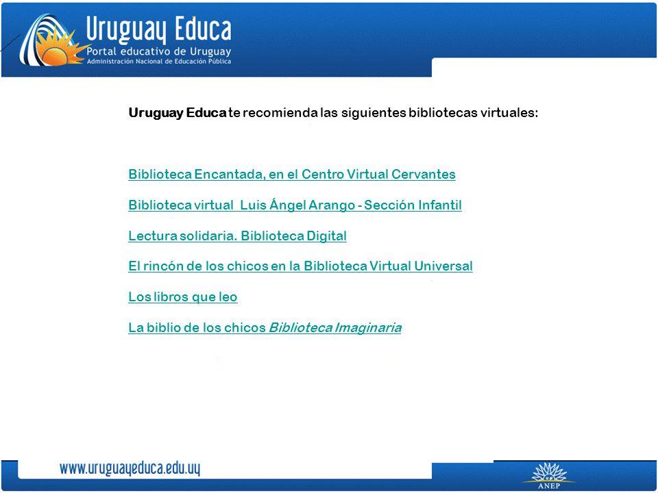 Uruguay Educa te recomienda las siguientes bibliotecas virtuales:
