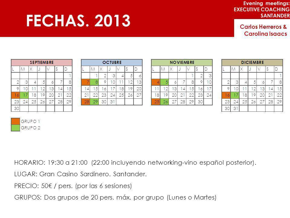 FECHAS. 2013Carlos Herreros & Carolina Isaacs. HORARIO: 19:30 a 21:00 (22:00 incluyendo networking-vino español posterior).