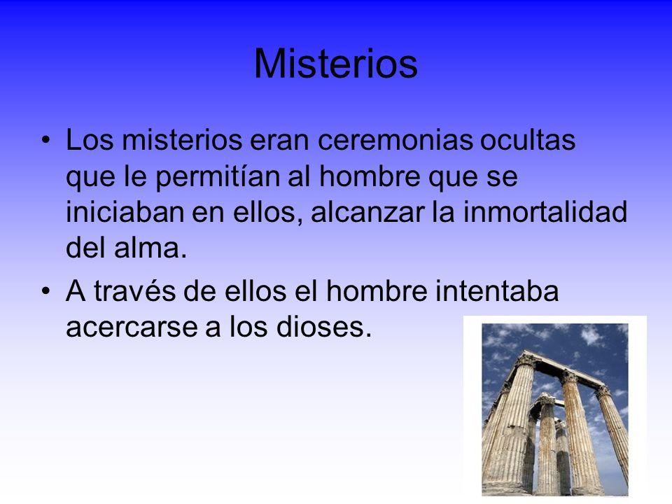 Misterios Los misterios eran ceremonias ocultas que le permitían al hombre que se iniciaban en ellos, alcanzar la inmortalidad del alma.