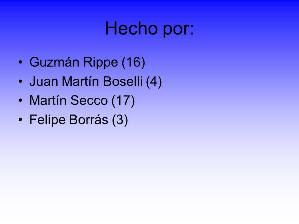 Hecho por: Guzmán Rippe (16) Juan Martín Boselli (4) Martín Secco (17)