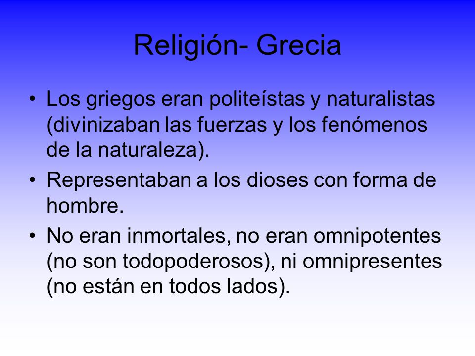 Religión- Grecia Los griegos eran politeístas y naturalistas (divinizaban las fuerzas y los fenómenos de la naturaleza).