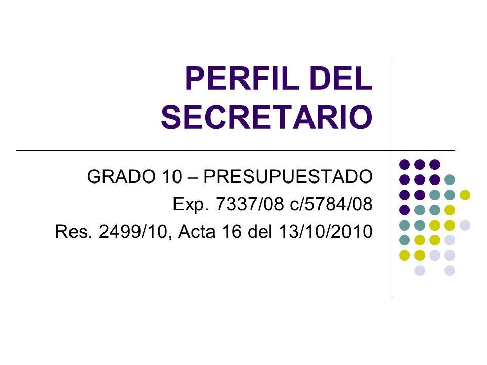 PERFIL DEL SECRETARIO GRADO 10 – PRESUPUESTADO Exp. 7337/08 c/5784/08