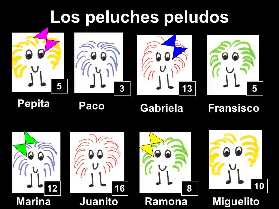 Los peluches peludos Pepita Paco Gabriela Fransisco Marina Juanito