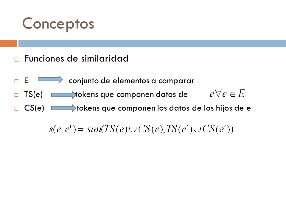 Conceptos Funciones de similaridad E conjunto de elementos a comparar