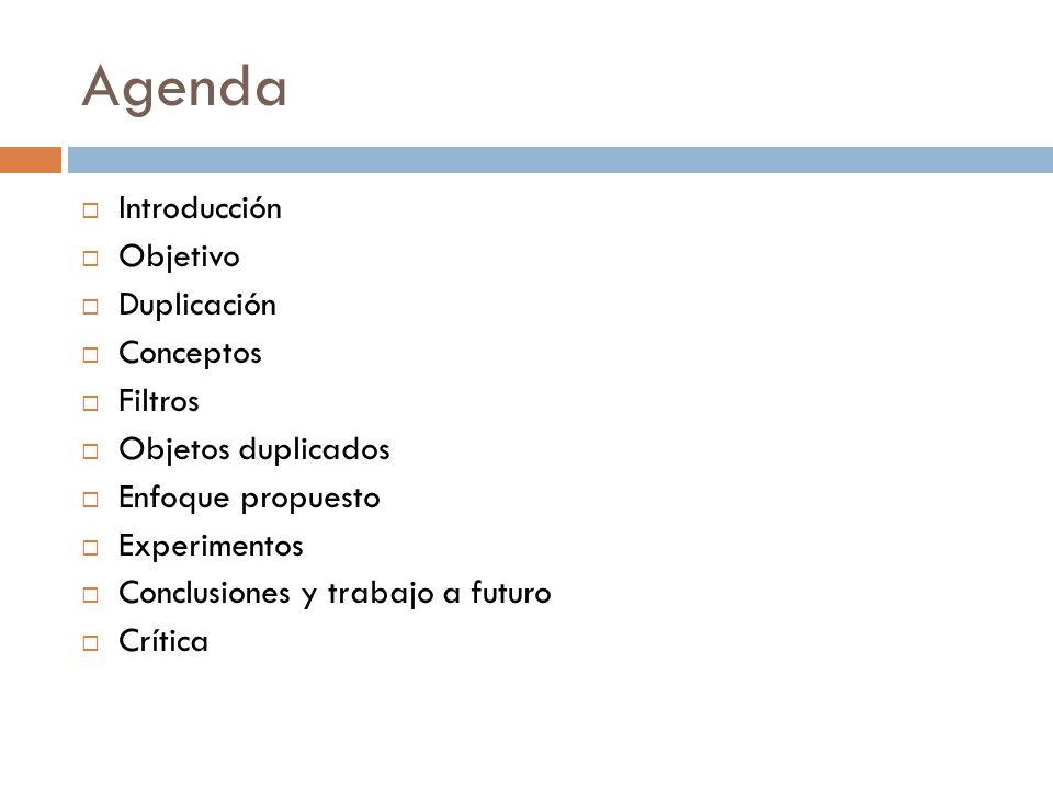 Agenda Introducción Objetivo Duplicación Conceptos Filtros
