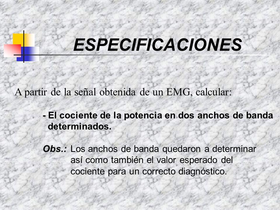 ESPECIFICACIONES A partir de la señal obtenida de un EMG, calcular: