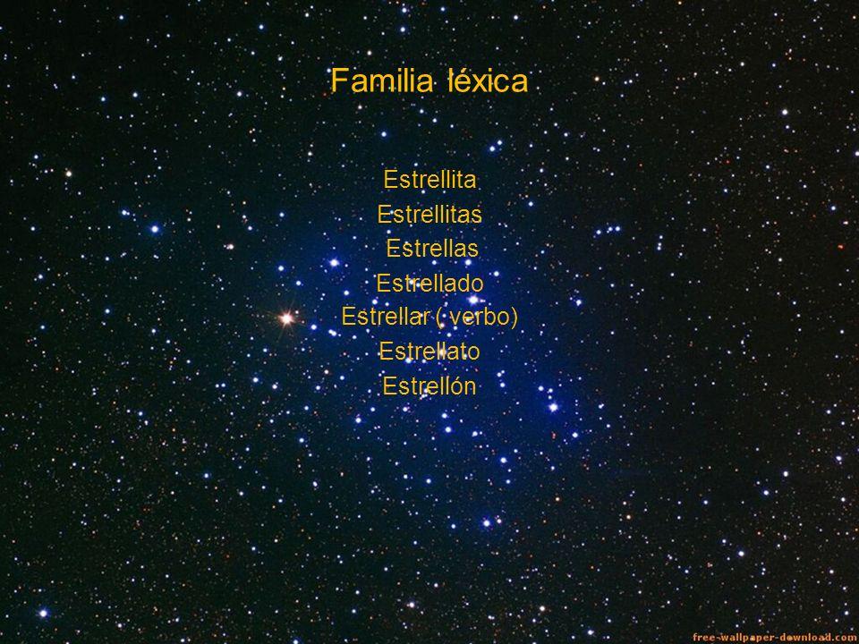 Familia léxica Estrellita Estrellitas Estrellas Estrellado Estrellar ( verbo) Estrellato Estrellón
