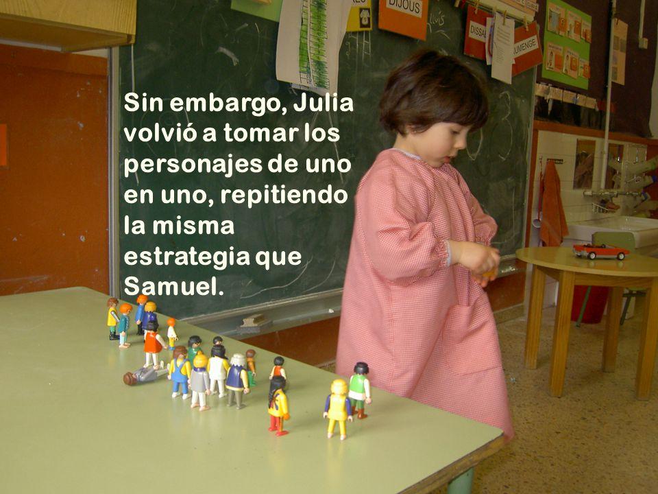 Sin embargo, Julia volvió a tomar los personajes de uno en uno, repitiendo la misma estrategia que Samuel.