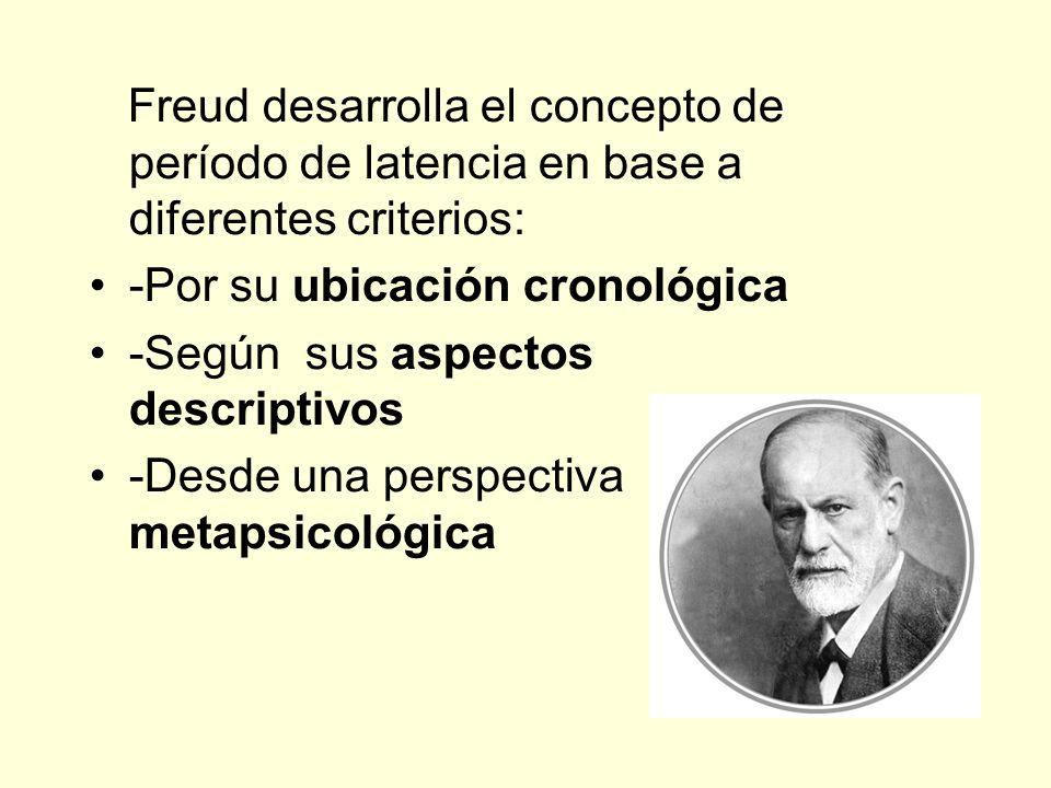 Freud desarrolla el concepto de período de latencia en base a diferentes criterios: