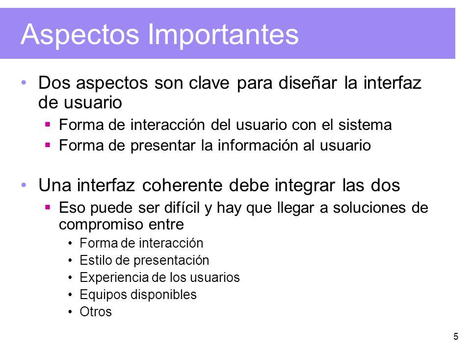 Aspectos Importantes Dos aspectos son clave para diseñar la interfaz de usuario. Forma de interacción del usuario con el sistema.