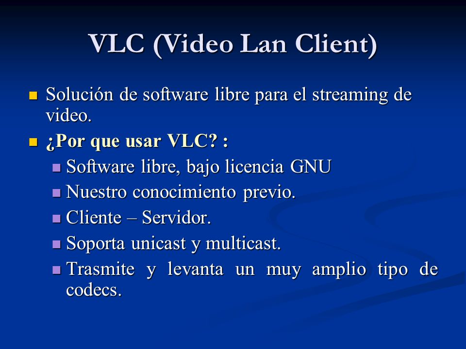 VLC (Video Lan Client) Solución de software libre para el streaming de video. ¿Por que usar VLC :
