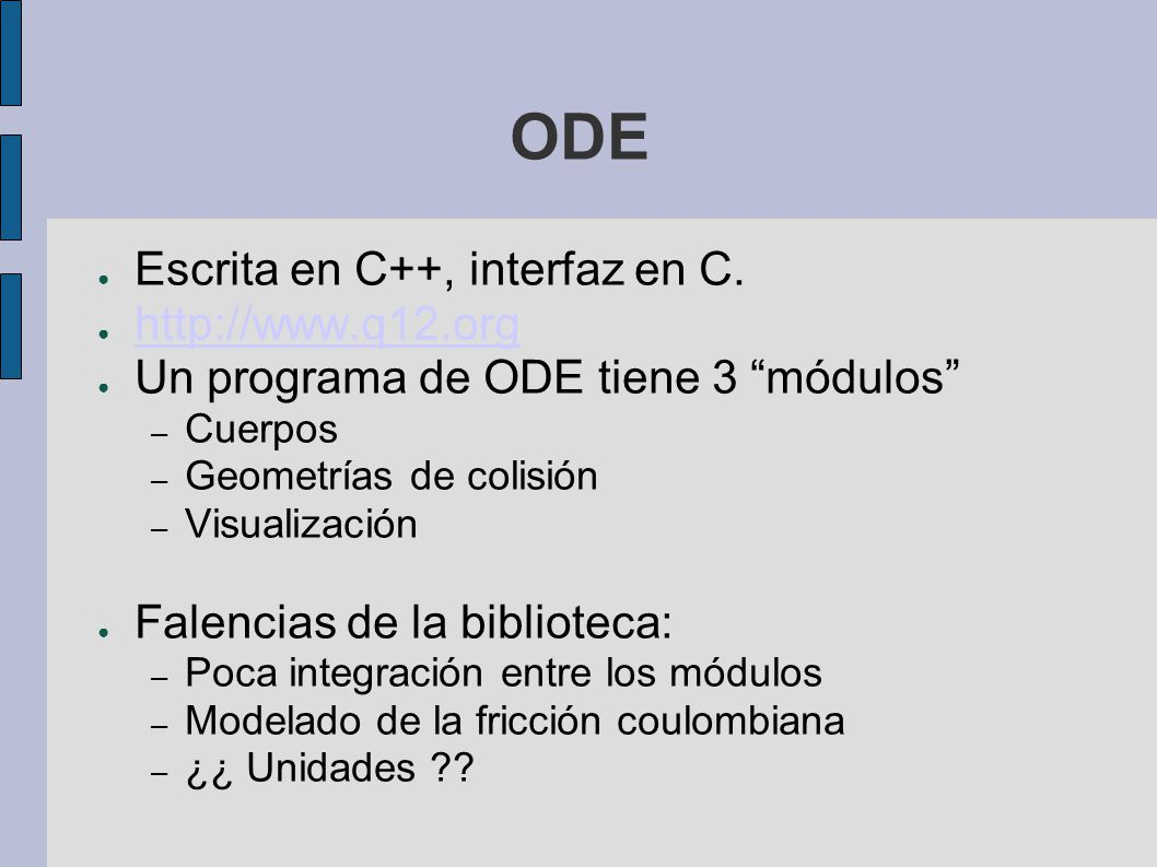 ODE Escrita en C++, interfaz en C. http://www.q12.org