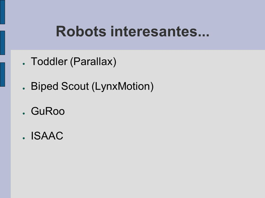 Robots interesantes... Toddler (Parallax) Biped Scout (LynxMotion)