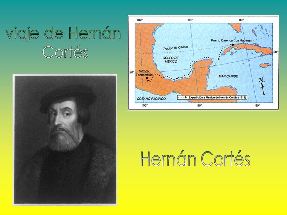 viaje de Hernán Cortés Hernán Cortés