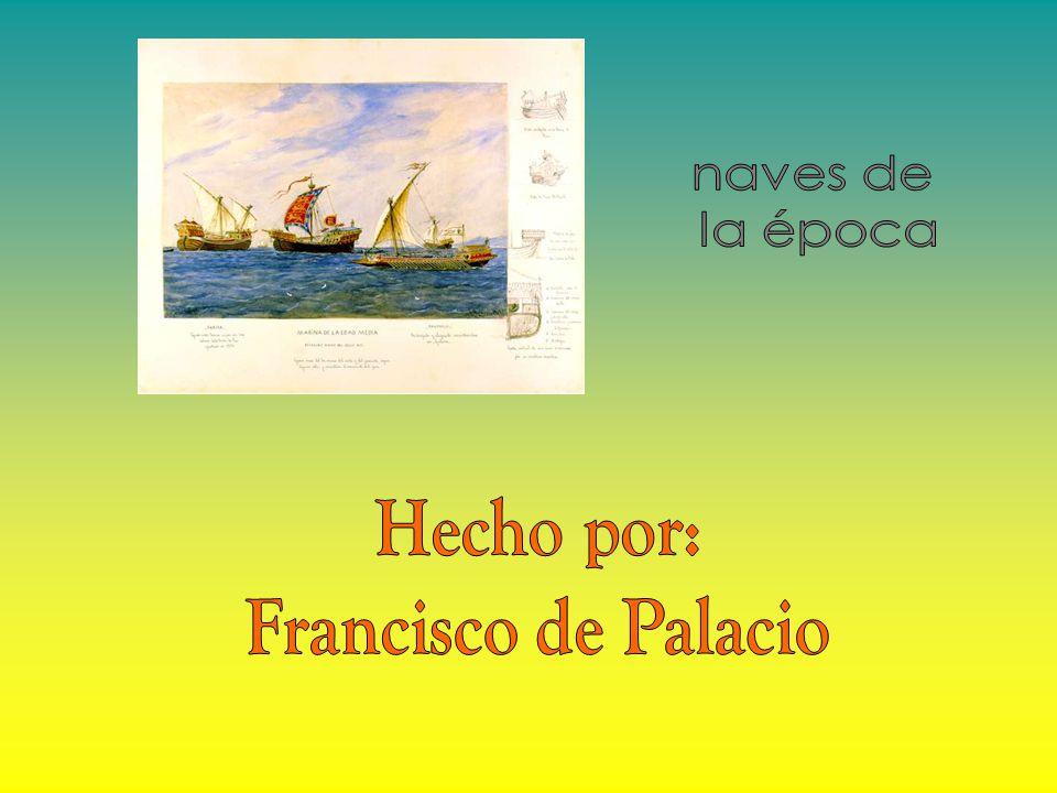 naves de la época Hecho por: Francisco de Palacio