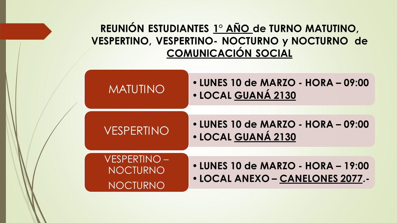 REUNIÓN ESTUDIANTES 1° AÑO de TURNO MATUTINO, VESPERTINO, VESPERTINO- NOCTURNO y NOCTURNO de COMUNICACIÓN SOCIAL