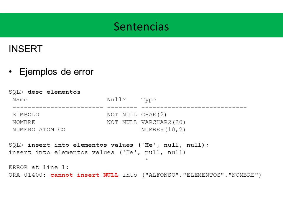 Sentencias INSERT Ejemplos de error SQL> desc elementos
